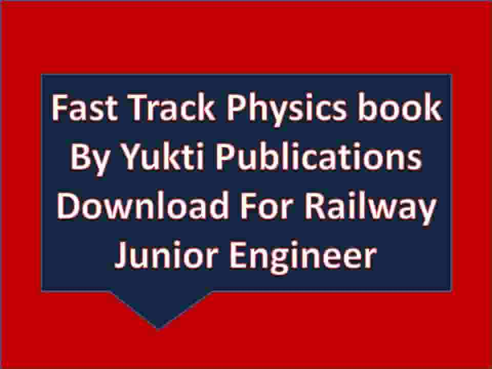 Fast Track Physics book By Yukti Publications Download For Railway Junior Engineer