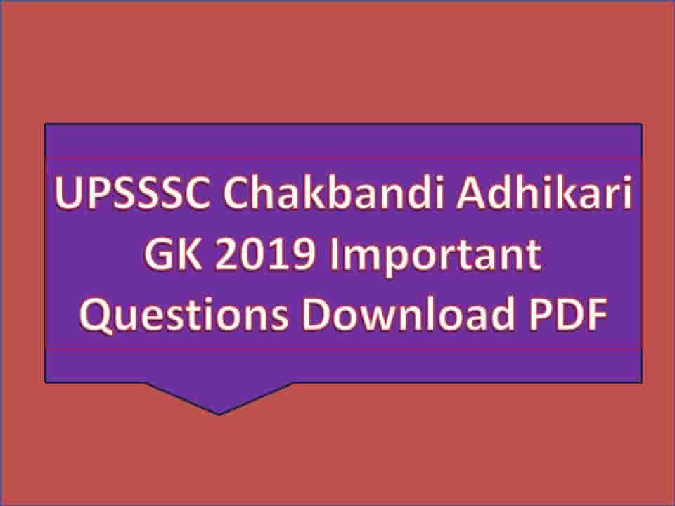 UPSSSC Chakbandi Adhikari GK 2019 Important Questions Download PDF