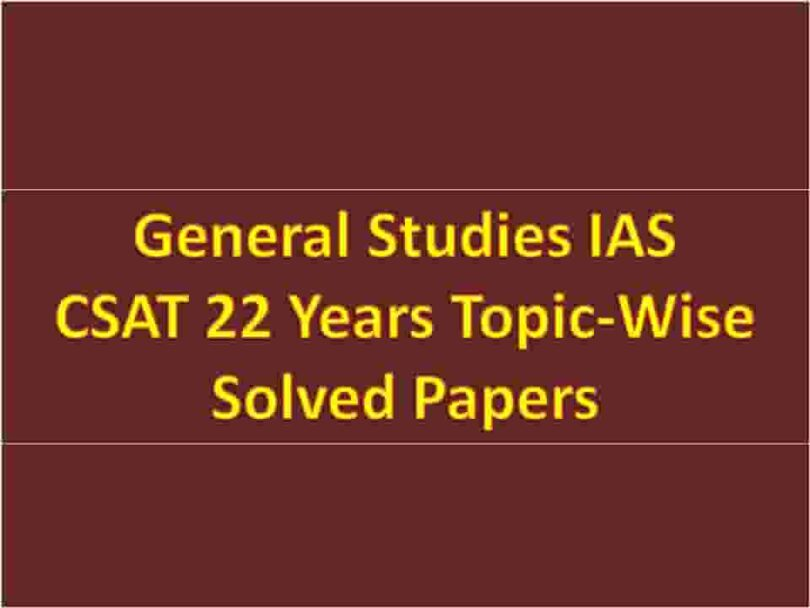 General Studies IAS CSAT 22 Years Topic-Wise Solved Papers
