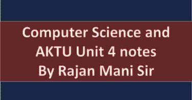 Computer Science and AKTU Unit 4 notes By Rajan Mani Sir