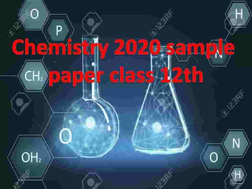 Chemistry 2020 sample paper class 12th