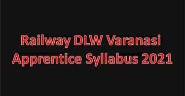 Railway DLW Varanasi Apprentice Syllabus 2021